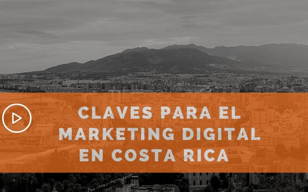 Claves para hacer Marketing Digital en Costa Rica